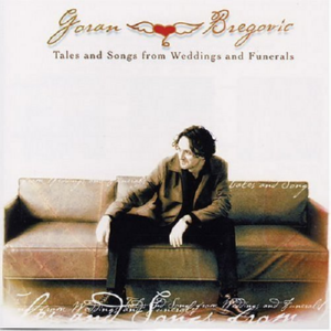 Bregovic Goran - Tales And Songs From Weddings And Funerals