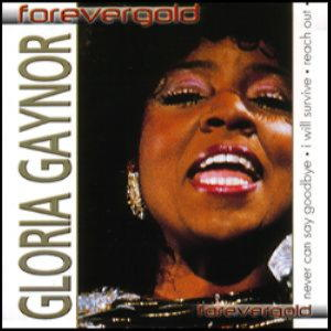 Forever Gold - Gloria Gaynor. Never can say goodbye