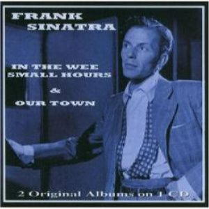 Frank Sinatra - In The Wee Small Hours & Our Town