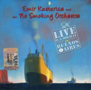 KUSTURICA EMIR & THE NO SMOKING ORCHESTRA - LIVE IS A MIRACLE