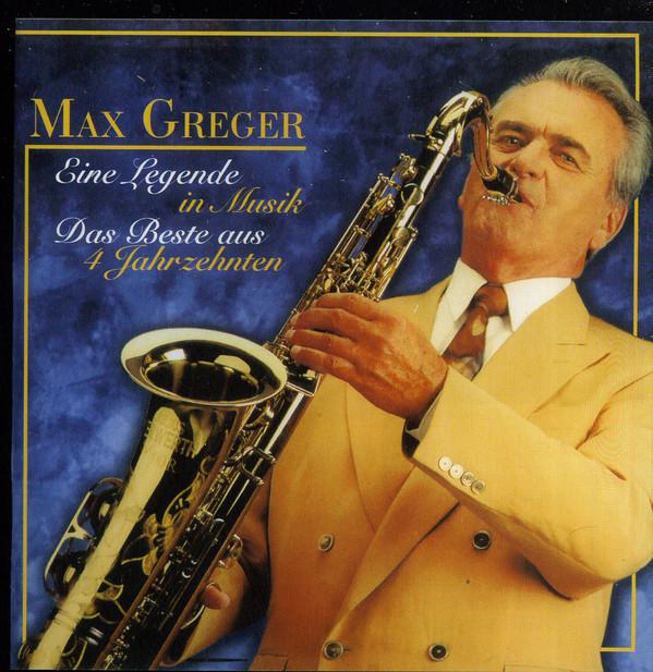 Max Greger - Eine Legende In Musik. Das Beste Aus 4 Jahrzehnten
